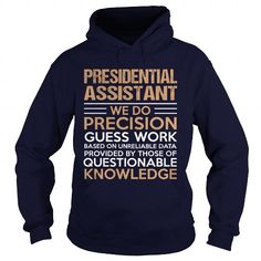 PRESIDENTIAL ASSISTANT We Do Precision Guess Work Questionable Knowledge T Shirts, Hoodies. Get it here ==► https://www.sunfrog.com/LifeStyle/PRESIDENTIAL-ASSISTANT--Precision-Navy-Blue-Hoodie.html?41382