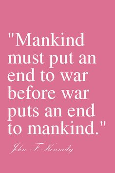 Mankind mud put an end to war Jackie Kennedy Quotes, Jaqueline Kennedy, Fabulous Quotes, Freedom Fighters, Great Words, Jfk, Things To Think About, Sayings, My Love