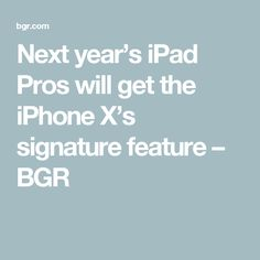 Next year's iPad Pros will get the iPhone X's signature feature – BGR