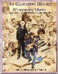 The Illustrated History of Wisconsin Music: 1840-1990, by Michael G. Corenthal, 1991