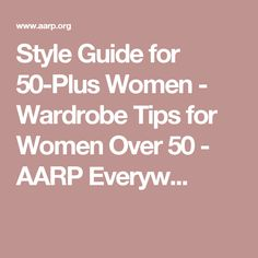 Style Guide for 50-Plus Women - Wardrobe Tips for Women Over 50 - AARP Everyw...