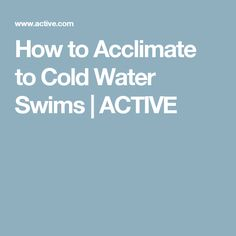 How to Acclimate to Cold Water Swims | ACTIVE