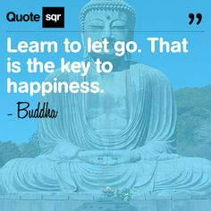 Learn to let go. That is the key to happiness. .  - Buddha #quotesqr #quotes #inspirationalquotes