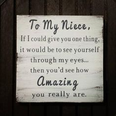 Nursing Quotes Inspirational Discover To My Niece If I could Give You One Thing Niece Gift Wood Sign Rustic Wall Decor Farmhouse Farmhouse Decor Niece Gift Ideas Niece Niece Quotes From Aunt, Sister Quotes, Family Quotes, Sister Poems, Grandmother Quotes, Daughter Quotes, Father Daughter, Niece Sayings, Sister Humor