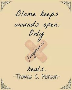 Thomas S. Monson quote about blame  & forgiveness.