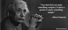 "Here's a good advice from Albert Einstein on web design - ""Any darn fool can make something complex; it takes a genius to make something simple."""