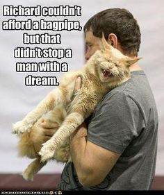 """Bagpipes-when I was practicing my would yell """"Carole leave that damn cat alone."""""""