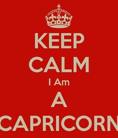 KEEP CALM I Am A CAPRICORN. Another original poster design created with the Keep Calm-o-matic. Buy this design or create your own original Keep Calm design now. Capricorn Lover, Capricorn Quotes, Capricorn Traits, Zodiac Capricorn, My Zodiac Sign, Capricorn Season, Bitch Quotes, Sign Quotes, Funny Quotes