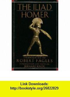 The Iliad Homer, Robert Fagles, Bernard Knox ,   ,  , ASIN: B000J37OJS , tutorials , pdf , ebook , torrent , downloads , rapidshare , filesonic , hotfile , megaupload , fileserve