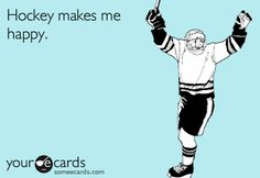 It's as simple as that: Hockey makes me happy.