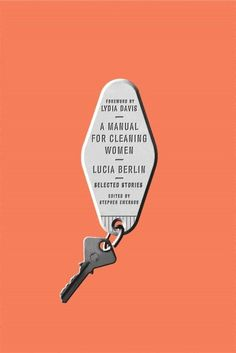 A Manual for Cleaning Women: Selected Stories - Lucia Berlin