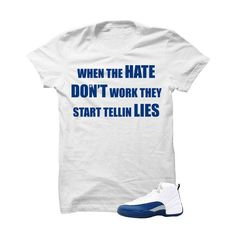 3b689463c2cb Jordan 12 French Blue White T Shirt (Hate Don t Work