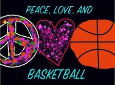 Peace love and basketball (key to happiness) :)