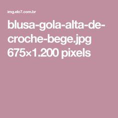 blusa-gola-alta-de-croche-bege.jpg 675×1.200 pixels