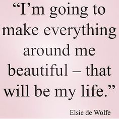 I'm going to make everything around me beautiful - that will me my life. #mystyle #goals #inspiration