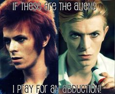 If David Bowie's an alien. That means he never died.
