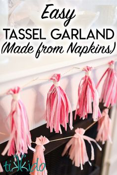 These are the easiest tassel garlands to make! The secret? Use pretty paper napkins for the tassels! They're the perfect size and shape already.