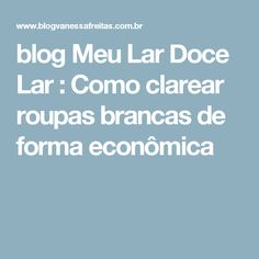 blog Meu Lar Doce Lar : Como clarear roupas brancas de forma econômica