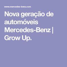 Nova geração de automóveis Mercedes-Benz | Grow Up.