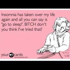 """Insomnia has taken over my life again and all you can say is """"go to sleep"""". BITCH, don't you think I've tried that? No Kidding, Trouble Sleeping, Sleepless Nights, Sleep Deprivation, Go To Sleep, Can't Sleep, E Cards, How I Feel, Fibromyalgia"""