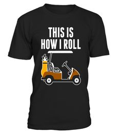 "# Funny This Is How I Roll Golf Cart T-Shirt .  Special Offer, not available in shops      Comes in a variety of styles and colours      Buy yours now before it is too late!      Secured payment via Visa / Mastercard / Amex / PayPal      How to place an order            Choose the model from the drop-down menu      Click on ""Buy it now""      Choose the size and the quantity      Add your delivery address and bank details      And that's it!      Tags: Funny This Is How I Roll Golf Cart…"