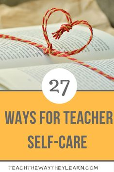 27 ways for teachers to take care of themselves! Teachers are terrible at taking care of themselves. What if we thought about self care as actually taking care of our students? We can give more if we are filled.