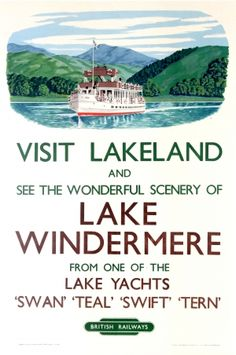 Visit Lakeland and see the wonderful scenery of Lake Windermere from one of the lake yachts, swan-teal-swift-tern' by W size x Semi pictorial with top third image of 'Swan'. Posters Uk, Train Posters, Railway Posters, Poster Ads, Tourism Poster, Advertising Poster, Illustrations And Posters, Poster Prints, Retro Posters