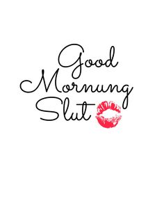 Good Morning Slut Instant Download by Babydollctaftzprints on Etsy