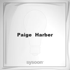 Paige Harber: Page about Paige Harber #member #website #sysoon #about