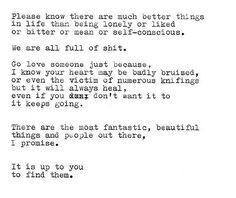 There are the most fantastic, beautiful things and people out there, I promise.. It's up to you to find them.