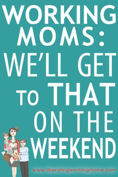Working Moms: We'll Get To THAT On The Weekend .and then I forget working-mom Working Mom Quotes, Working Moms, Working Mother, I Love My Son, Lol So True, Single Parenting, Sign Quotes, Going To Work, Good To Know