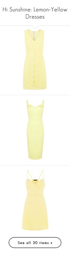 """Hi Sunshine: Lemon-Yellow Dresses"" by polyvore-editorial ❤ liked on Polyvore featuring yellowdress, dresses, yellow summer dress, summer dresses, yellow lace dress, lace shift dress, lace cocktail dress, midi dress, midi cocktail dress and knee-length dresses"