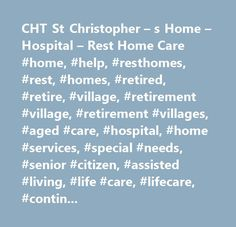 CHT St Christopher – s Home – Hospital – Rest Home Care #home, #help, #resthomes, #rest, #homes, #retired, #retire, #village, #retirement #village, #retirement #villages, #aged #care, #hospital, #home #services, #special #needs, #senior #citizen, #assisted #living, #life #care, #lifecare, #continuing #care, #retirement #communities, #senior #sites, #senior #citizens, #elders, #elder #care, #elder #health, #senior #health, #senior #financial #planning, #home #help, #rest #homes, #old #people…