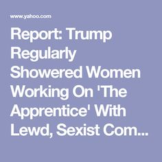 Report: Trump Regularly Showered Women Working On 'The Apprentice' With Lewd, Sexist Comments