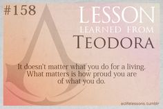 *It Doesn´t Matter What You Do For A Living. What Matters Is How Proud You Are Of What You Do* - Assassin's Creed Life Lesson Learned From Teodora