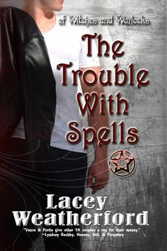 Book 1 in the Of Witches and Warlocks series, The Trouble with Spells.