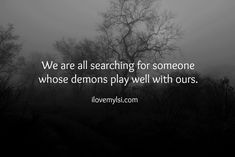 Demons. » I Love My LSI  #love #relationship #quote #demons