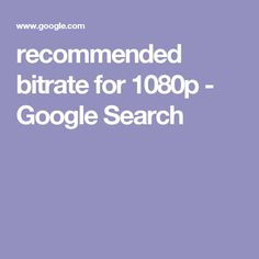 recommended bitrate for 1080p - Google Search