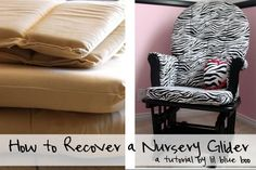 How to recover / reupholster a nursery rocker via lilblueboo.com  Cool idea, and I figure that you can apply this concept to other things as well like chair cushions or couch cushions.