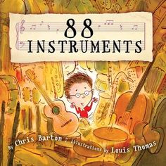 88 Instruments (Knopf Books for Young Readers, written by Chris Barton and illustrated by Louis Thomas Preschool Music, Music Activities, Teaching Music, Kindergarten Music, Music Lesson Plans, Music Lessons, Chris Barton, Earth Book, Music And Movement