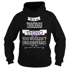 TIMMERMAN TIMMERMANBIRTHDAY TIMMERMANYEAR TIMMERMANHOODIE TIMMERMANNAME TIMMERMANHOODIES  TSHIRT FOR YOU IT'S A TIMMERMAN  THING YOU WOULDNT UNDERSTAND SHIRTS Hoodies Sunfrog#Tshirts  #hoodies #TIMMERMAN #humor #womens_fashion #trends Order Now =>https://www.sunfrog.com/search/?33590&search=TIMMERMAN&cID=0&schTrmFilter=sales&Its-a-TIMMERMAN-Thing-You-Wouldnt-Understand