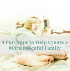 3 Fun Apps to Help Create a More Peaceful Family