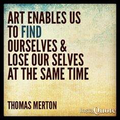 """""""Art enables us to find ourselves lose ourselves at the same time"""" – Thomas Merton Words Quotes, Wise Words, Me Quotes, Sayings, Poetry Quotes, Qoutes, Thomas Merton, Great Quotes, Quotes To Live By"""