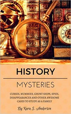 Amazon.com: History Mysteries: Curses, mummies, ghost ships, spies, disappearances and other awesome cases to study as a family eBook: Kara S. Anderson: Kindle Store