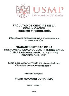 Título: Características de la Responsabilidad Social interna en el clima laboral – prácticas pre profesionales / Autora: Huamaní, Pilar / Ubicación: Biblioteca FCCTP - USMP 4to piso / Código: T/658.408/H8744/2015.