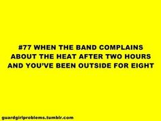Happens all the time at band camp & days when we have guard class.