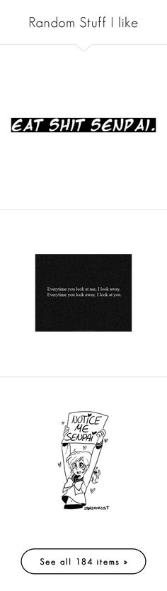 """""""Random Stuff I like"""" by sparkle-septiceye ❤ liked on Polyvore featuring words, quotes, filler, text, phrase, saying, anime, fillers, backgrounds and art"""