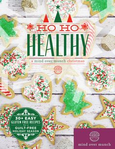 Ho Ho Healthy! A Mind Over Munch Christmas!  Over 30 easy, guilt-free, gluten-free dessert recipes for a healthier holiday season! Bonus base recipes are also included for frostings, etc. Forget the guilt and get through the season while being in control, and enjoying all of your favorite treats with family and friends!