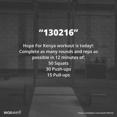 """130216"" WOD - Hope For Kenya workout is today!: Complete as many rounds and reps as possible in 12 minutes of:; 50 Squats; 30 Push-ups; 15 Pull-ups"