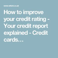 How to improve your credit rating - Your credit report explained - Credit cards…